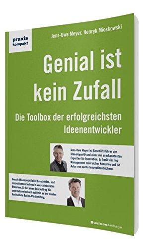 Genial ist kein Zufall: Die Toolbox der erfolgreichsten Ideenentwickler (praxiskompakt)