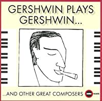 Gershwin Plays Gershwin & Other Great Composers
