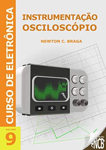 Instrumentação - Osciloscópio (Curso de Eletrônica Livro 9)