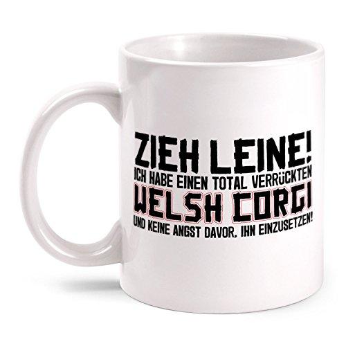 Fashionalarm Tasse Zieh Leine - verrückter Welsh Corgi beidseitig bedruckt mit Spruch | Geburtstag Geschenk Idee Hunde Besitzer Pembroke Cardigan, Farbe:weiß