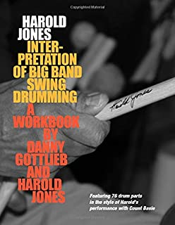 Harold Jones Interpretation of Big Band Swing Drumming: Featuring 76 Drum Parts in the Style of Harold's Performance with Count Basie