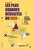 Les plus grandes réussites du web - Genèse des entreprises et créateurs qui ont marqué l'histoire