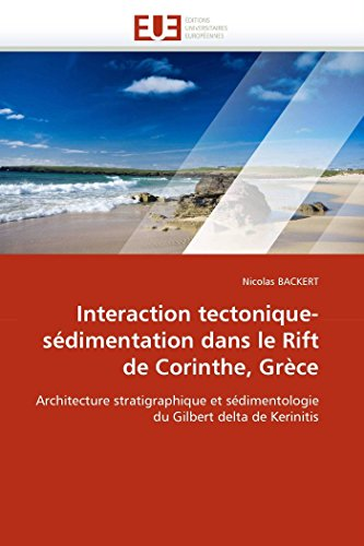 Interaction tectonique-sédimentation dans le Rift de Corinthe, Grèce: Architecture stratigraphique et sédimentologie du Gilbert delta de Kerinitis (Omn.Univ.Europ.)
