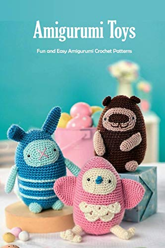 Amigurumi Toys: Fun and Easy Amigurumi Crochet Patterns: Crochet For Beginners