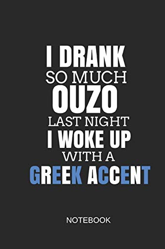I Drank So Much Ouzo Last Night I Woke Up with a Greek Accent Notebook: Blank Lined Journal 6x9 - Humorous Greece Drinking National Flag Gift