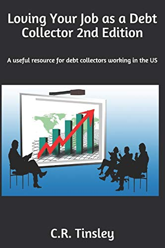 Loving Your Job As A Debt Collector A Helpful Resource For Any Past Due Debt Collector Working In The United