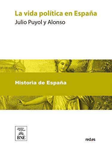 La vida política en España eBook: Puyol y Alonso, Julio: Amazon.es: Tienda Kindle
