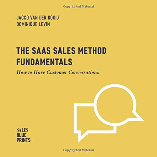 Compare Textbook Prices for The SaaS Sales Method Fundamentals: How to Have Customer Conversations Sales Blueprints  ISBN 9781986270205 by Van Der Kooij, Jacco,Levin, Dominique,Winning by Design,Pizarro, Fernando