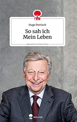 So sah ich Mein Leben. story.one - Life is a Story: Aufgezeichnet von Hannes Steiner (the library of life - story.one)