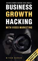 BUSINESS GROWTH HACKING With Video Marketing Front Cover