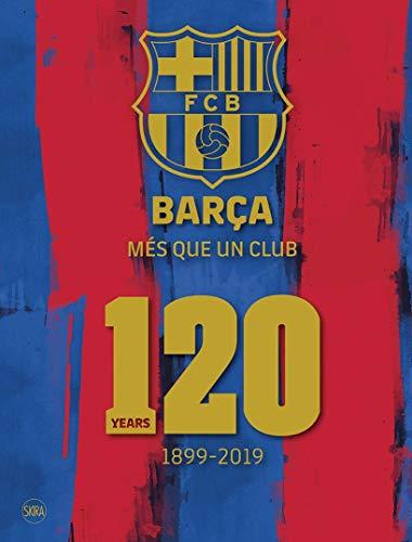 Barça: Més Que un Club: 120 Years 1899-2019