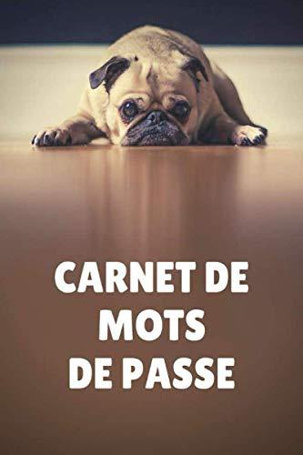 Carnet de mots de passe: Vos adresses internet et codes secrets en sécurité - français, petit format, couverture humour chien