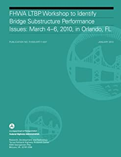 FHWA LTBP Workshop to Identify Bridge Substructure Performance Issues: March 4-6, 2010, in Orlando, FL