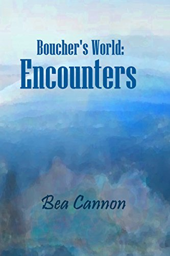 Book: Boucher's World - Encounters - Book Three of the Boucher's World Trilogy by Bea Cannon