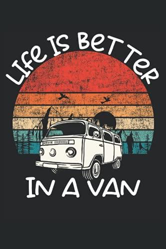 La vita è migliore in un furgone - Vanlife Notebook: Taccuino DIN A5 (6x9) per Van Life e Camping con 120 pagine a righe e giorni della settimana per la funzione diario