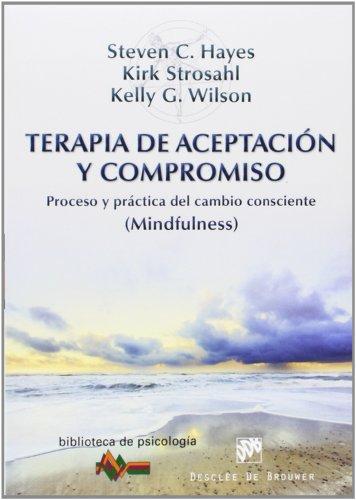 Terapia De Aceptacion y compromiso: Proceso y práctica del cambio consciente (Mindfulness): 189 (Biblioteca de Psicología)