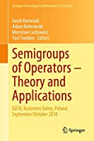 Semigroups of Operators – Theory and Applications: SOTA, Kazimierz Dolny, Poland, September/October 2018 (Springer Proceedings in Mathematics & Statistics (325))