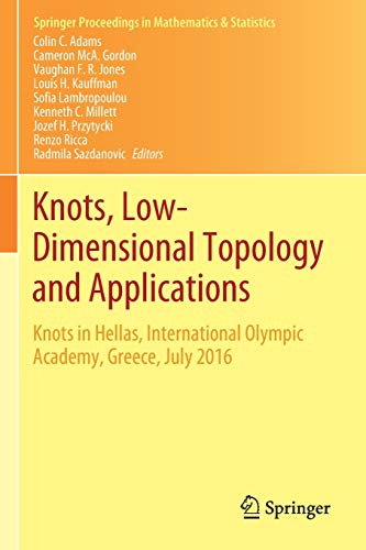Knots, Low-Dimensional Topology and Applications: Knots in Hellas, International Olympic Academy, Greece, July 2016 (Springer Proceedings in Mathematics & Statistics)