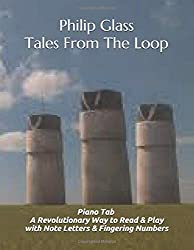 Philip Glass Tales From The Loop: Piano Tab - A Revolutionary Way to Read & Play with Note Letters & Fingering Numbers