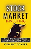 Stock Market Investing: Learn The Basics of Stock Market Investing For Beginner's