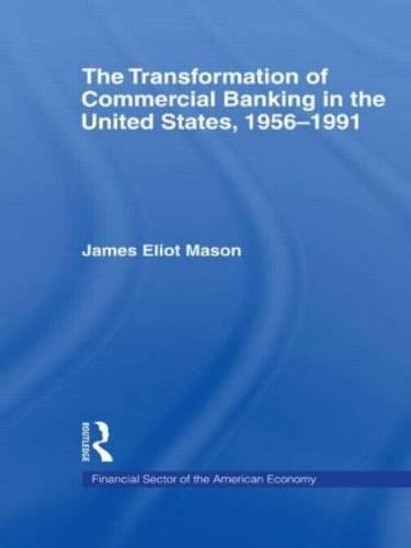 The Transformation of Commercial Banking in the United States, 1956-1991 (Financial Sector of the American Economy) -  Mason, James E., Hardcover