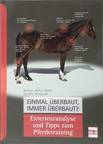 Einmal überbaut, immer überbaut?: Exterieuranalyse und Tipps zum Pferde-Training