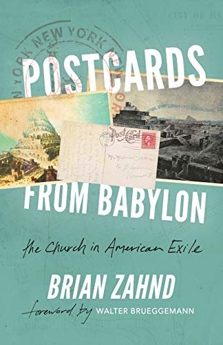 Compare Textbook Prices for Postcards from Babylon: The Church In American Exile  ISBN 9780578213774 by Zahnd, Brian