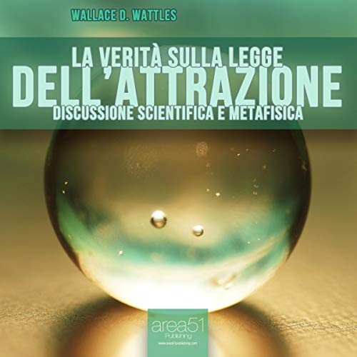 La verità sulla Legge dell'Attrazione [The Truth about the Law of Attraction]                   By:                                                                                                                                 Wallace Delois Wattles                               Narrated by:                                                                                                                                 Lorenzo Visi                      Length: 1 hr and 14 mins     Not rated yet     Overall 0.0