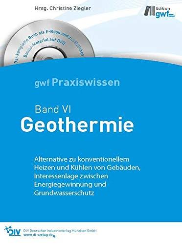 Geothermie: gwf Praxiswissen Band VI: Alternative zu konventionellem Heizen und Kühlen von Gebäuden, Interesselage zwischen Energiegewinnung und Grundwasserschutz