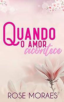 Quando o Amor Acontece (Família Ferraz Livro 1) por [Rose Moraes, Katiucia Branco, Isabela Gonçalves, Flávia Borba]