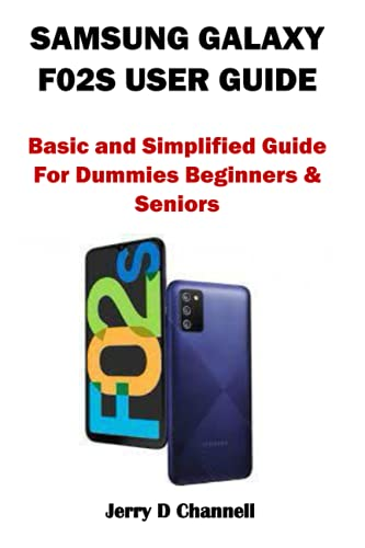 SAMSUNG GALAXY F02S USER GUIDE: Basic and Simplified Guide For Dummies Beginners & Seniors
