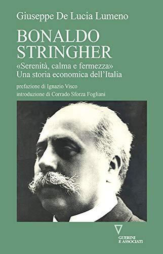 Bonaldo Stringher. «Serenità, calma e fermezza». Una storia economica dell'Italia