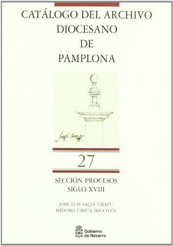 Catálogo Archivo Diocesano de Pamplona. Sección Procesos: Tomo 27: siglo XVIII [Catálogo del Archivo Diocesano de Pamplona. Sección Procesos]