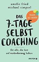 Das 7-Tage-Selbstcoaching: Fuer alle, die Lust auf Veraenderung haben - Fragen, die fordern