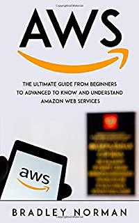 AWS: The Ultimate Guide From Beginners To Advanced To Know And Understand Amazon Web Services