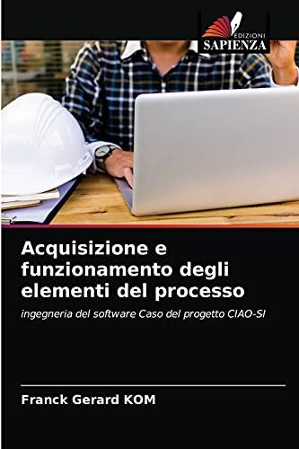 Acquisizione e funzionamento degli elementi del processo: ingegneria del software Caso del progetto CIAO-SI