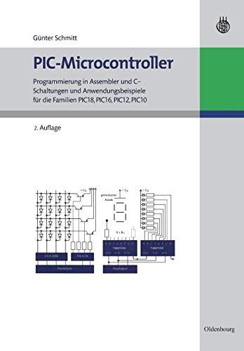 Picmicrocontroller: Programmierung in Assembler und C Schaltungen und Anwendungsbeispiele für die Familien Pic18, Pic16, Pic12, Pic10: Programmierung ... für die Familien PIC18, PIC16, PIC12, PIC10