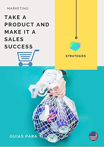 GUIDE. TAKE A PRODUCT AND MAKE IT A SALES SUCCESS (English Edition)