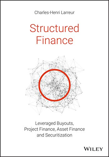 Structured Finance: Leveraged Buyouts, Project Finance, Asset Finance and Securitization
