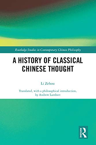 A History of Classical Chinese Thought (Routledge Studies in Contemporary Chinese Philosophy) (English Edition)