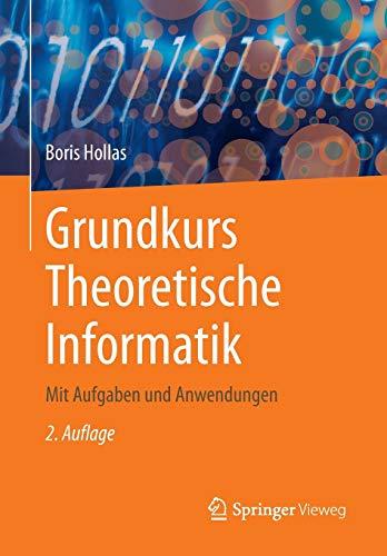 Grundkurs Theoretische Informatik: Mit Aufgaben und Anwendungen