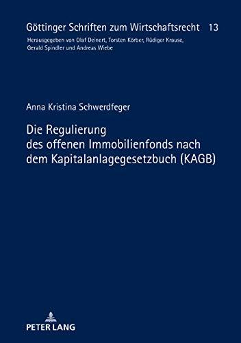 Die Regulierung des offenen Immobilienfonds nach dem Kapitalanlagegesetzbuch (KAGB) (Goettinger Schriften zum Wirtschaftsrecht 13)