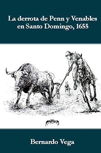 La derrota de Penn y Venables en Santo Domingo, 1655 (Spanish Edition)