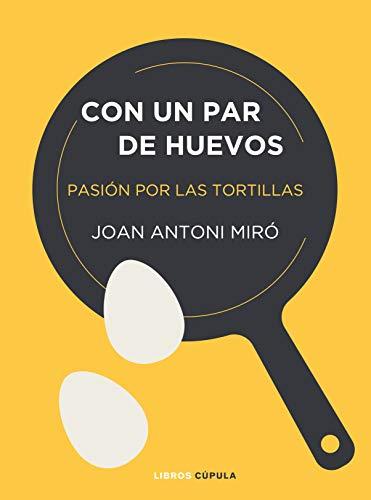 Con un par de huevos: Pasión por las tortillas (ZZ CÚPULA COCINA)