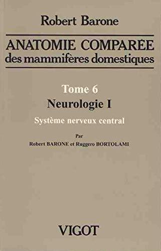 Anatomie comparée des mammifères domestiques : Tome 6, Neurologie I, système nerveux central