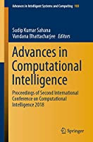 Advances in Computational Intelligence: Proceedings of Second International Conference on Computational Intelligence 2018 (Advances in Intelligent Systems and Computing (988))