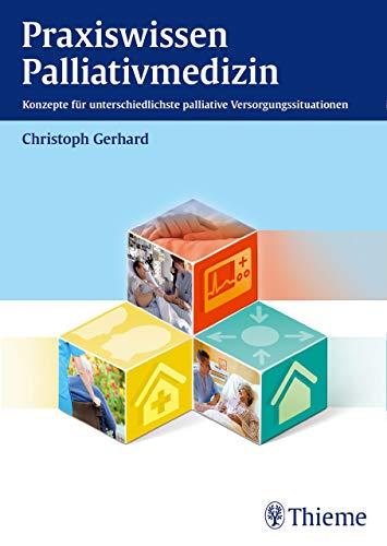 Praxiswissen Palliativmedizin: Konzepte für unterschiedlichste palliative Versorgungssituationen