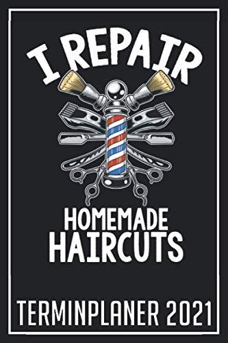 I repair Homemade Haircuts Terminplaner 2021: Jahresplaner von Oktober 2020 bis März 2022 für Barber und Friseure - Planer mit 120 Seiten in weiß im Format A5 mit glänzendem Soft Cover.