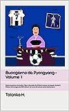 Buongiorno da Pyongyang - Volume 1: Dalla Juventus che batte l'Nba a Ronaldo Re Mida in mezzo al popolo, da Sarri Potter all'orologio da 400 milioni. Un anno di notizie tutte bianconere.