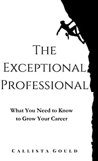 The Exceptional Professional: What You Need to Know to Grow Your Career